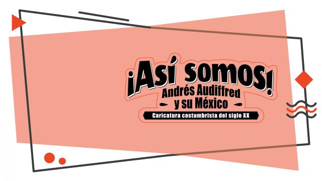 ¡Así somos! Andrés Audiffred y su México