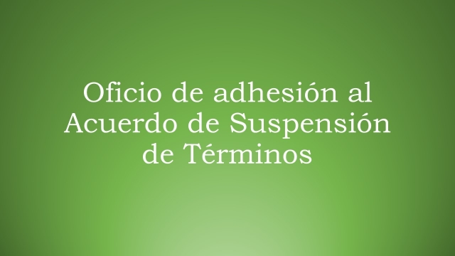 Oficio de Adhesión al Acuerdo de Suspensión de Términos