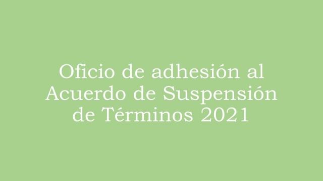 Oficio de adhesión al Acuerdo de suspensión de términos 2021